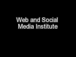 Web and Social Media Institute PowerPoint PPT Presentation