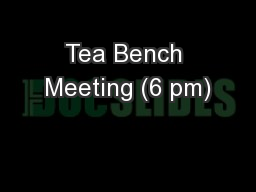 Tea Bench Meeting (6 pm)