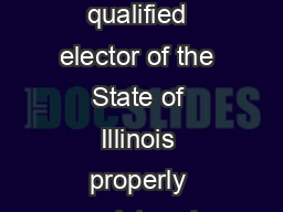 WHO MAY VOTE BY ABSENTEE BALLOT Any qualified elector of the State of Illinois properly registered where registration is required