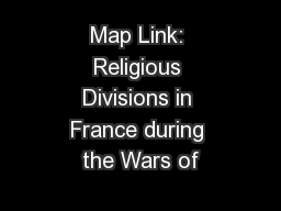 Map Link: Religious Divisions in France during the Wars of