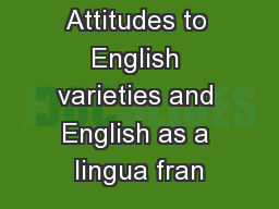 Attitudes to English varieties and English as a lingua fran PowerPoint PPT Presentation