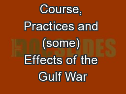 Course, Practices and (some) Effects of the Gulf War PowerPoint PPT Presentation