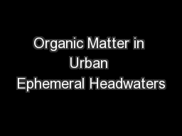 Organic Matter in Urban Ephemeral Headwaters