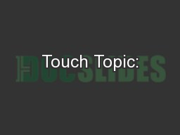 Touch Topic: