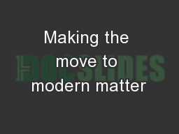 Making the move to modern matter