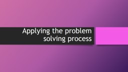 Applying the problem solving process