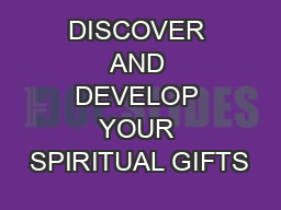 DISCOVER AND DEVELOP YOUR SPIRITUAL GIFTS