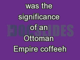 AIM: What was the significance of an Ottoman Empire coffeeh