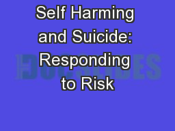 Self Harming and Suicide: Responding to Risk