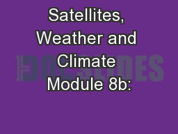 Satellites, Weather and Climate Module 8b: PowerPoint PPT Presentation