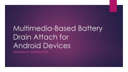 Multimedia-Based Battery Drain Attach for