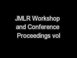 JMLR Workshop and Conference Proceedings vol PowerPoint PPT Presentation
