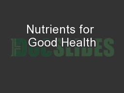 Nutrients for Good Health PowerPoint PPT Presentation