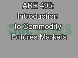 ARE 495: Introduction to Commodity Futures Markets