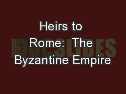 Heirs to Rome:  The Byzantine Empire PowerPoint PPT Presentation