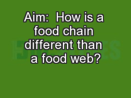 Aim:  How is a food chain different than a food web?