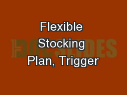 Flexible Stocking Plan, Trigger PowerPoint PPT Presentation