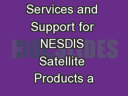 1 User Services and Support for NESDIS Satellite Products a