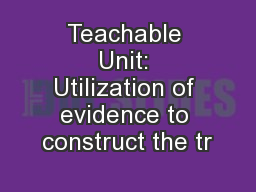 Teachable Unit: Utilization of evidence to construct the tr