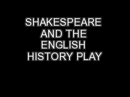 SHAKESPEARE AND THE ENGLISH HISTORY PLAY
