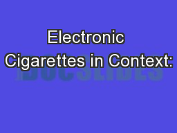 Electronic Cigarettes in Context: PowerPoint Presentation, PPT - DocSlides