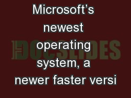 Microsoft's newest operating system, a newer faster versi