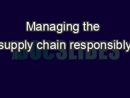 Managing the supply chain responsibly