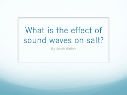 What is the effect of sound waves on salt? PowerPoint PPT Presentation