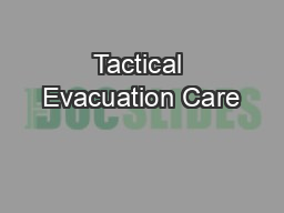 Tactical Evacuation Care PowerPoint PPT Presentation