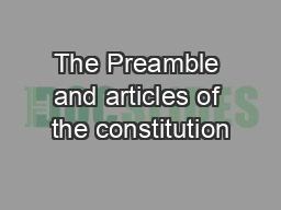 The Preamble and articles of the constitution