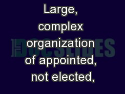 Large, complex organization of appointed, not elected, PowerPoint PPT Presentation