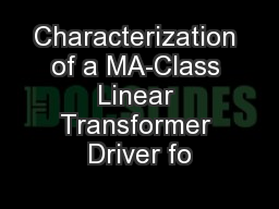 Characterization of a MA-Class Linear Transformer Driver fo