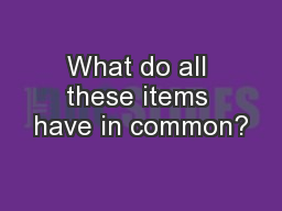 What do all these items have in common?