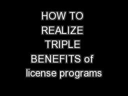 HOW TO REALIZE TRIPLE BENEFITS of license programs