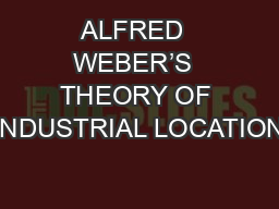 ALFRED  WEBER'S  THEORY OF INDUSTRIAL LOCATION
