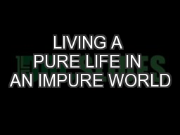 LIVING A PURE LIFE IN AN IMPURE WORLD