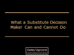 What a Substitute Decision Maker Can and Cannot Do PowerPoint PPT Presentation