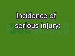 Incidence of serious injury: