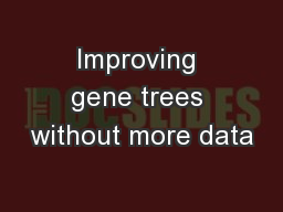 Improving gene trees without more data PowerPoint PPT Presentation
