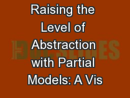 Raising the Level of Abstraction with Partial Models: A Vis