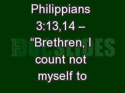 "Philippians 3:13,14 – ""Brethren, I count not myself to"