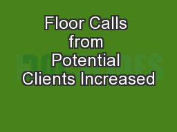 Floor Calls from Potential Clients Increased