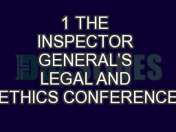 1 THE INSPECTOR GENERAL'S LEGAL AND ETHICS CONFERENCE