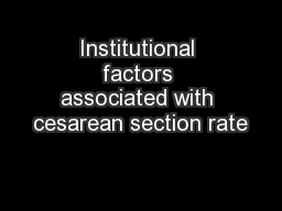 Institutional factors associated with cesarean section rate PowerPoint PPT Presentation