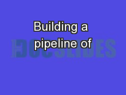 Building a pipeline of