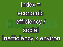 Index = economic efficiency / social inefficiency x environ