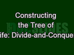 Constructing the Tree of Life: Divide-and-Conquer! PowerPoint PPT Presentation
