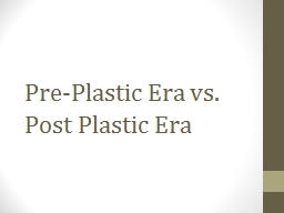 Pre-Plastic Era vs. Post Plastic Era