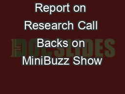 Report on Research Call Backs on MiniBuzz Show
