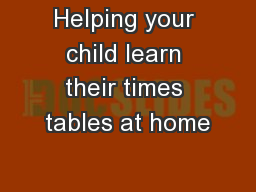 Helping your child learn their times tables at home PowerPoint PPT Presentation